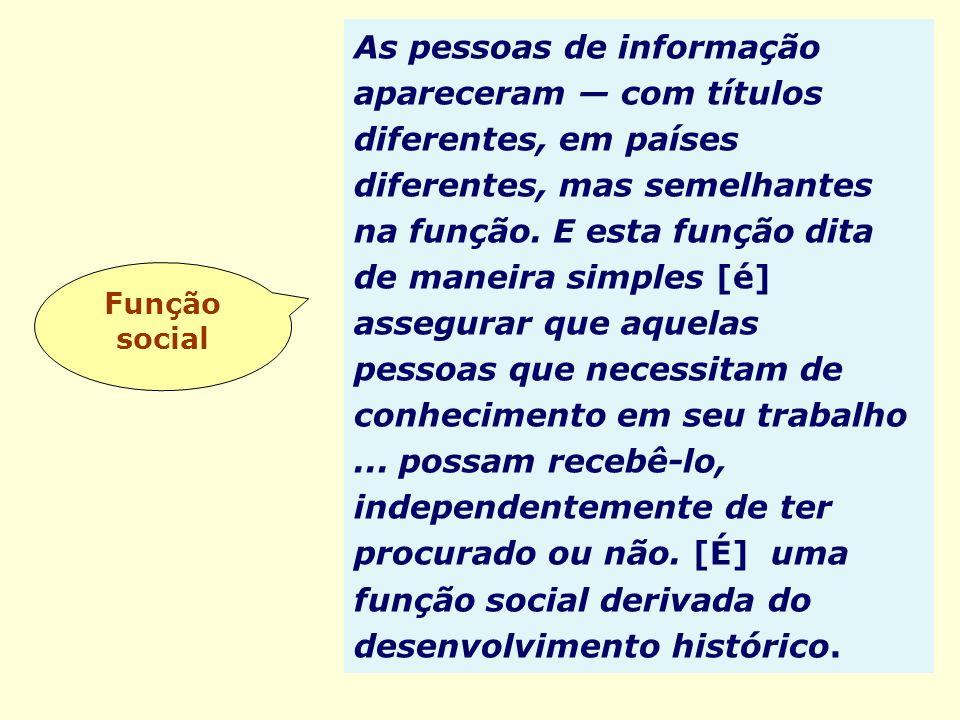 As pessoas de informação apareceram — com títulos diferentes, em países diferentes, mas semelhantes na função. E esta função dita de maneira simples [é] assegurar que aquelas
